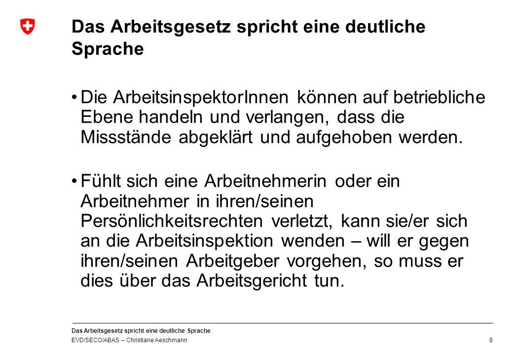 Das Arbeitsgesetz spricht eine deutliche Sprache EVD/SECO/ABAS – Christiane Aeschmann 7 Das Arbeitsgesetz spricht eine deutliche Sprache Vollzug – Verfahren ( Art.