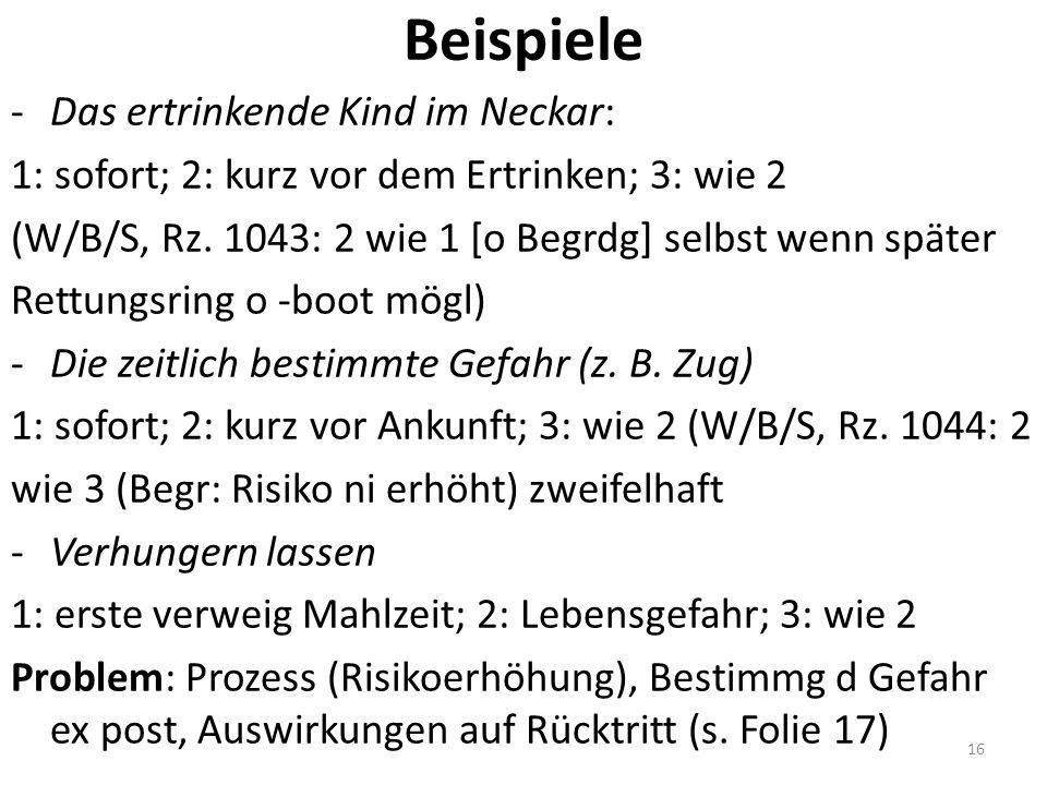 Beispiele -Das ertrinkende Kind im Neckar: 1: sofort; 2: kurz vor dem Ertrinken; 3: wie 2 (W/B/S, Rz.