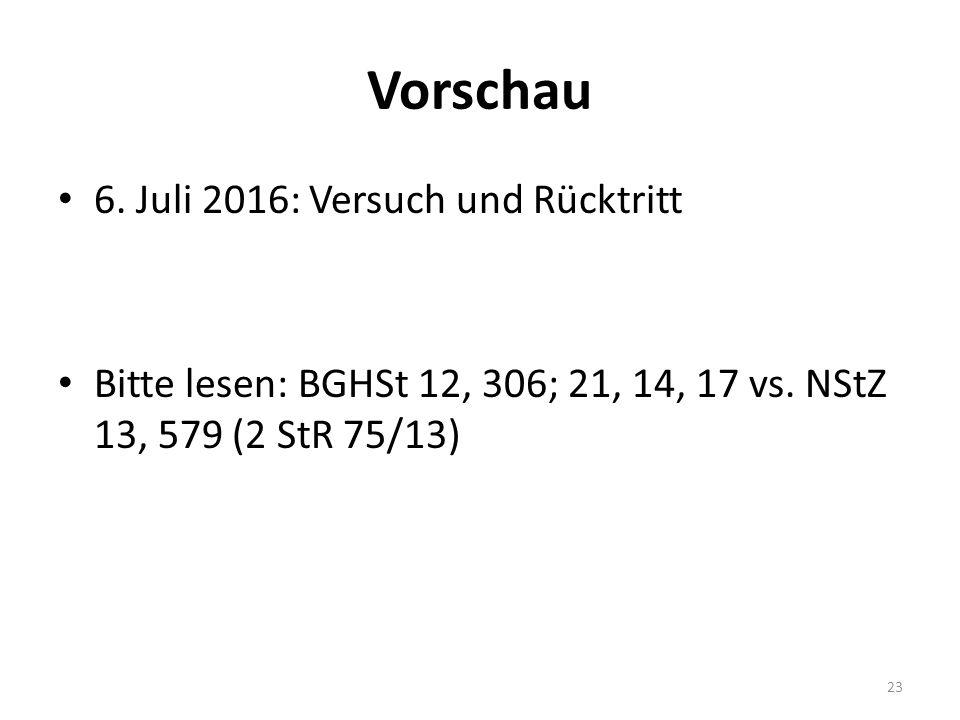 Vorschau 6. Juli 2016: Versuch und Rücktritt Bitte lesen: BGHSt 12, 306; 21, 14, 17 vs.
