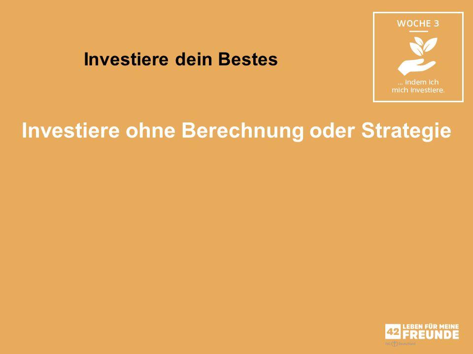 Investiere ohne Berechnung oder Strategie