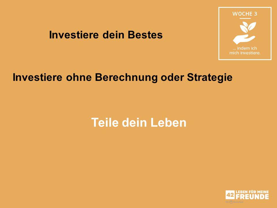 Investiere dein Bestes Investiere ohne Berechnung oder Strategie Teile dein Leben