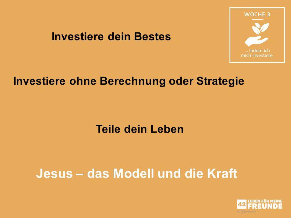 Investiere dein Bestes Investiere ohne Berechnung oder Strategie Teile dein Leben Jesus – das Modell und die Kraft