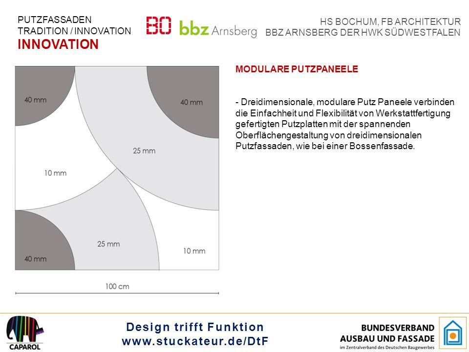 Design trifft Funktion www.stuckateur.de/DtF HS BOCHUM, FB ARCHITEKTUR BBZ ARNSBERG DER HWK SÜDWESTFALEN PUTZFASSADEN TRADITION / INNOVATION INNOVATION MODULARE PUTZPANEELE - Dreidimensionale, modulare Putz Paneele verbinden die Einfachheit und Flexibilität von Werkstattfertigung gefertigten Putzplatten mit der spannenden Oberflächengestaltung von dreidimensionalen Putzfassaden, wie bei einer Bossenfassade.