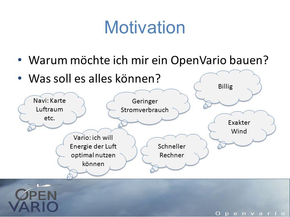 Motivation Warum möchte ich mir ein OpenVario bauen? Was soll es alles können? Billig Navi: Karte Luftraum etc. Vario: ich will Energie der Luft optim