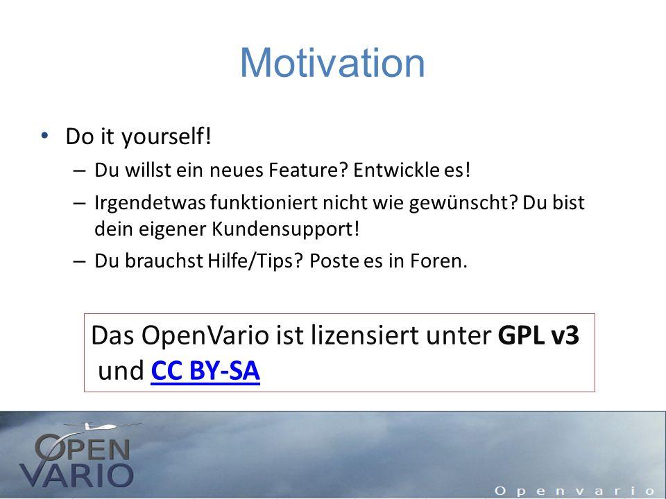 Motivation Do it yourself! – Du willst ein neues Feature? Entwickle es! – Irgendetwas funktioniert nicht wie gewünscht? Du bist dein eigener Kundensup