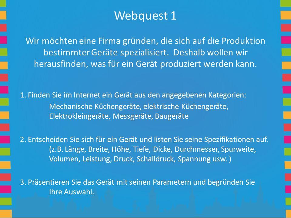 Webquest 1 Wir möchten eine Firma gründen, die sich auf die Produktion bestimmter Geräte spezialisiert. Deshalb wollen wir herausfinden, was für ein G