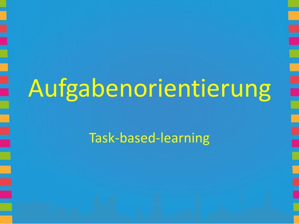 Aufgabenorientierung Task-based-learning