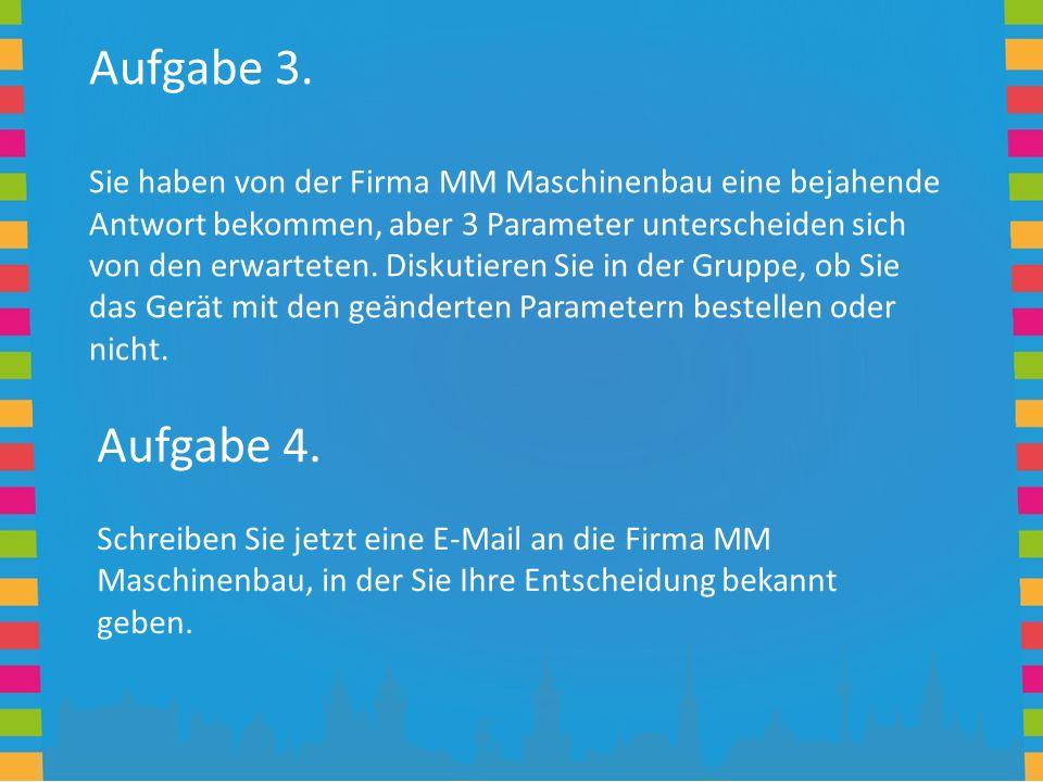 Aufgabe 3. Sie haben von der Firma MM Maschinenbau eine bejahende Antwort bekommen, aber 3 Parameter unterscheiden sich von den erwarteten. Diskutiere