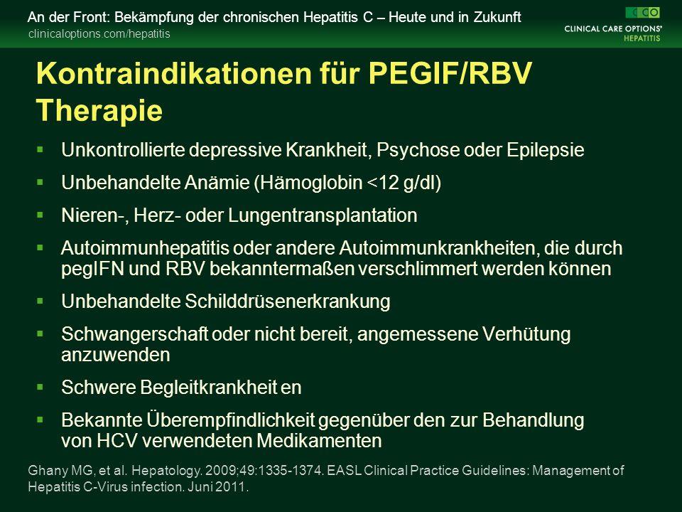 clinicaloptions.com/hepatitis An der Front: Bekämpfung der chronischen Hepatitis C – Heute und in Zukunft Kontraindikationen für PEGIF/RBV Therapie  Unkontrollierte depressive Krankheit, Psychose oder Epilepsie  Unbehandelte Anämie (Hämoglobin <12 g/dl)  Nieren-, Herz- oder Lungentransplantation  Autoimmunhepatitis oder andere Autoimmunkrankheiten, die durch pegIFN und RBV bekanntermaßen verschlimmert werden können  Unbehandelte Schilddrüsenerkrankung  Schwangerschaft oder nicht bereit, angemessene Verhütung anzuwenden  Schwere Begleitkrankheit en  Bekannte Überempfindlichkeit gegenüber den zur Behandlung von HCV verwendeten Medikamenten Ghany MG, et al.