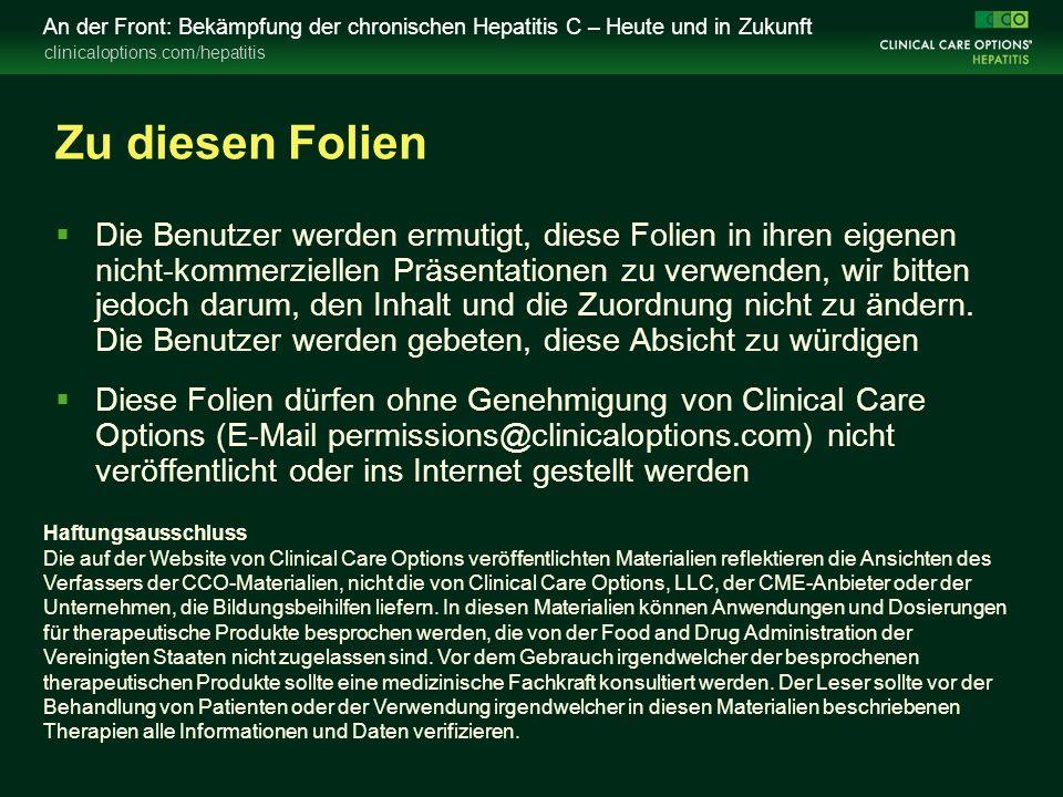 clinicaloptions.com/hepatitis An der Front: Bekämpfung der chronischen Hepatitis C – Heute und in Zukunft Zu diesen Folien  Die Benutzer werden ermut