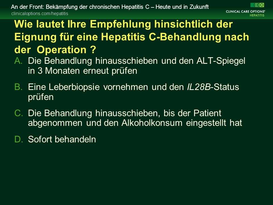 clinicaloptions.com/hepatitis An der Front: Bekämpfung der chronischen Hepatitis C – Heute und in Zukunft Wie lautet Ihre Empfehlung hinsichtlich der Eignung für eine Hepatitis C-Behandlung nach der Operation .