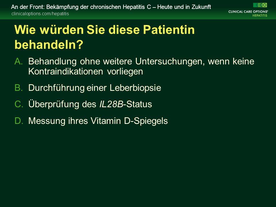 clinicaloptions.com/hepatitis An der Front: Bekämpfung der chronischen Hepatitis C – Heute und in Zukunft Wie würden Sie diese Patientin behandeln.