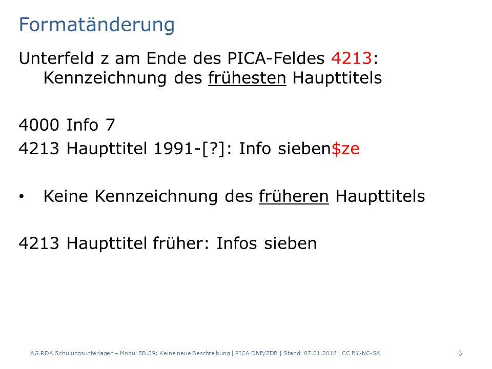 Formatänderung Unterfeld z am Ende des PICA-Feldes 4213: Kennzeichnung des frühesten Haupttitels 4000 Info 7 4213 Haupttitel 1991-[?]: Info sieben$ze