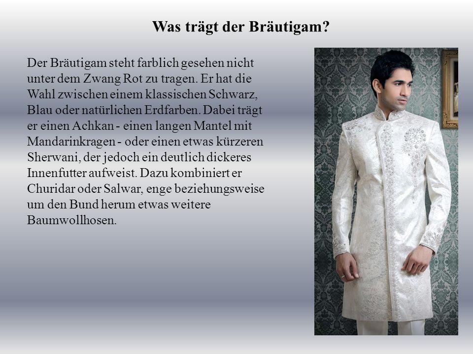 Was trägt der Bräutigam. Der Bräutigam steht farblich gesehen nicht unter dem Zwang Rot zu tragen.