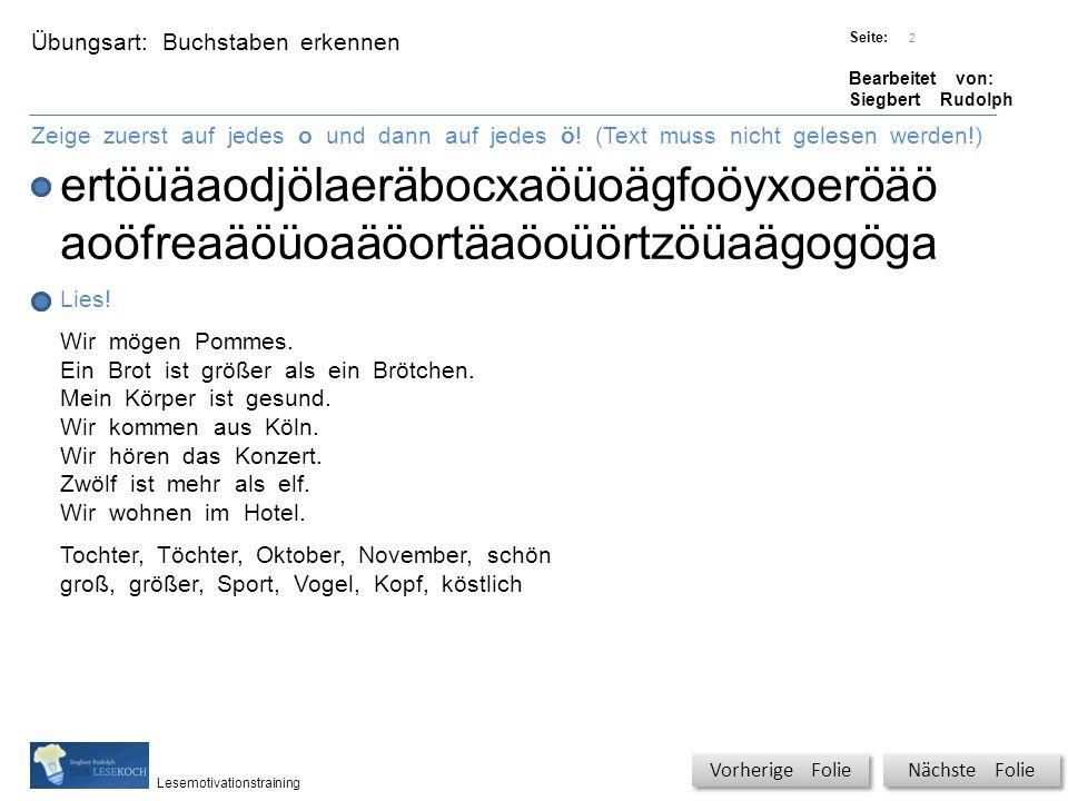 Übungsart: Titel: Quelle: Seite: Bearbeitet von: Siegbert Rudolph Lesemotivationstraining Buchstaben erkennen Titel: Quelle: Zeige zuerst auf jedes o und dann auf jedes ö.