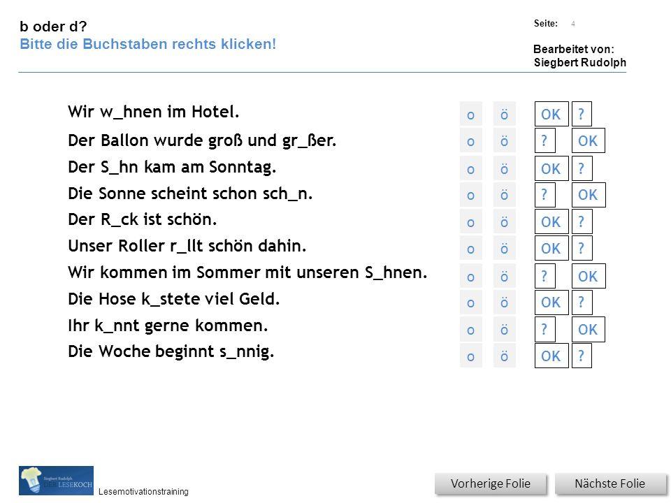 Übungsart: Titel: Quelle: Seite: Bearbeitet von: Siegbert Rudolph Lesemotivationstraining b oder d? Bitte die Buchstaben rechts klicken! Nächste Folie