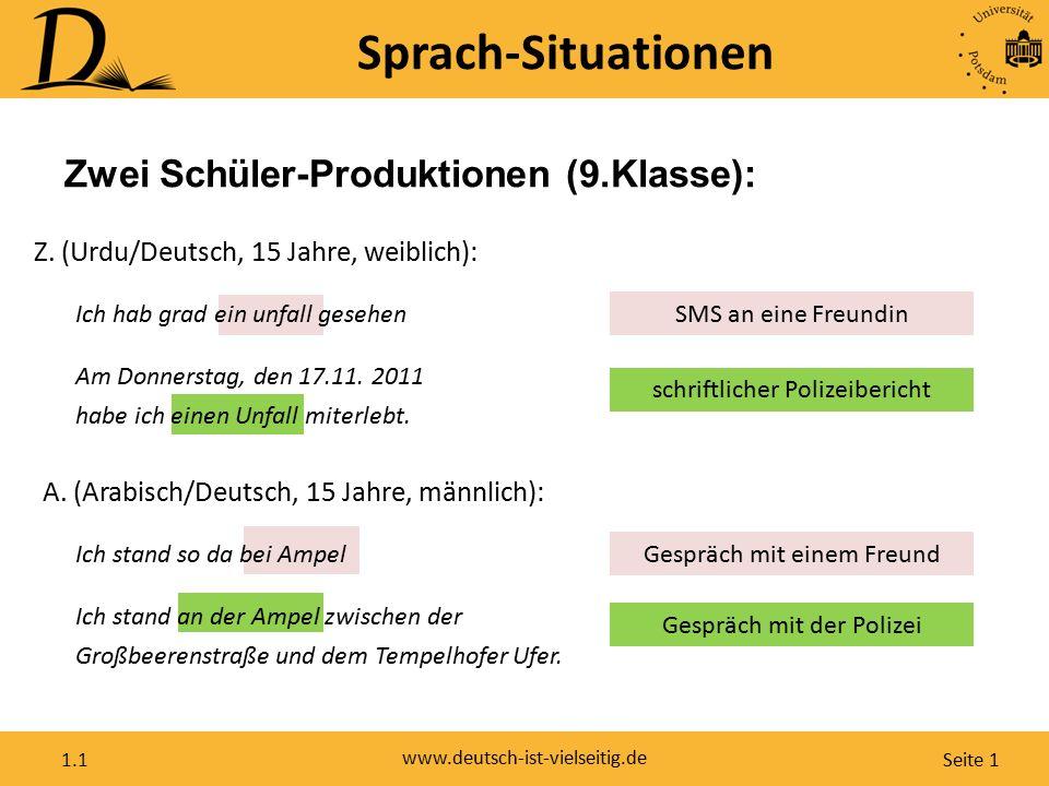 Seite 1 www.deutsch-ist-vielseitig.de 1.1 Ich hab grad ein unfall gesehen Ich stand so da bei Ampel Sprach-Situationen Zwei Schüler-Produktionen (9.Klasse): Am Donnerstag, den 17.11.