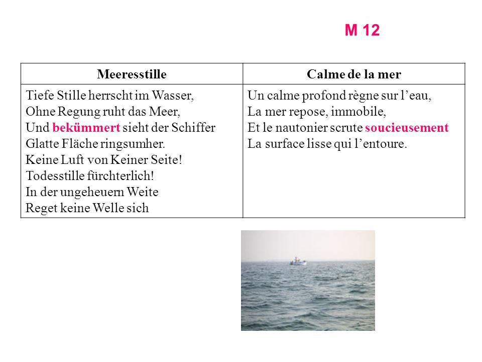 MeeresstilleCalme de la mer Tiefe Stille herrscht im Wasser, Ohne Regung ruht das Meer, Und bekümmert sieht der Schiffer Glatte Fläche ringsumher.