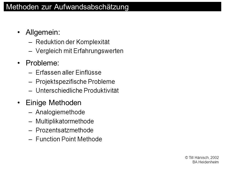 © Till Hänisch, 2002 BA Heidenheim FP: Bewertung Vorteile –Anpaßbar –(relativ) genau –(relativ) unabhängig von subjektiven Einschätzungen –Orientierung an Requirements, nicht an Implementierung –allgemein akzeptiert Nachteile –zur ersten Abschätzung nicht geeignet, da (detailliertes) Pflichtenheft bereits vorliegen muß –starke Orientierung an kaufm.