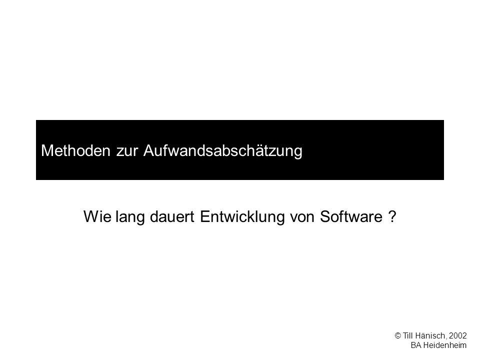 © Till Hänisch, 2002 BA Heidenheim Methoden zur Aufwandsabschätzung Wie lang dauert Entwicklung von Software ?