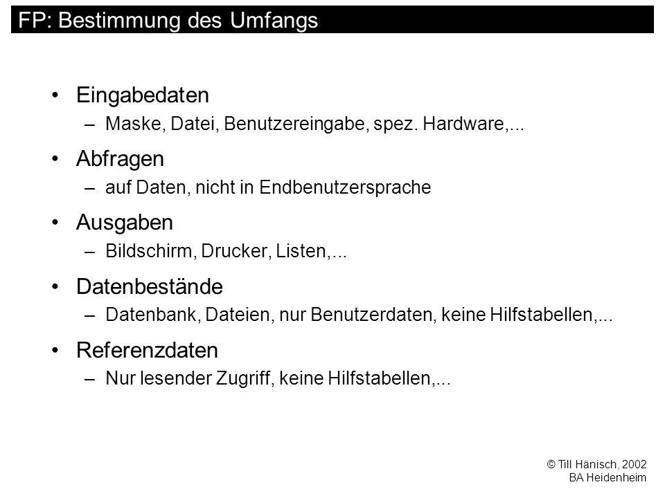 © Till Hänisch, 2002 BA Heidenheim FP: Bestimmung des Umfangs Eingabedaten –Maske, Datei, Benutzereingabe, spez.