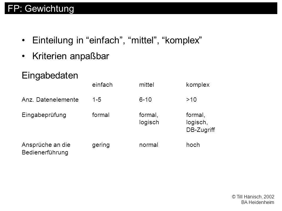 © Till Hänisch, 2002 BA Heidenheim FP: Gewichtung Einteilung in einfach , mittel , komplex Kriterien anpaßbar Eingabedaten einfachmittelkomplex Anz.