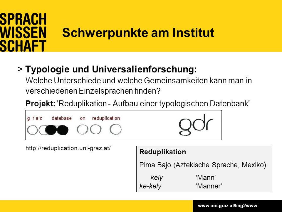 www.uni-graz.at/ling2www > Typologie und Universalienforschung: Welche Unterschiede und welche Gemeinsamkeiten kann man in verschiedenen Einzelsprachen finden.