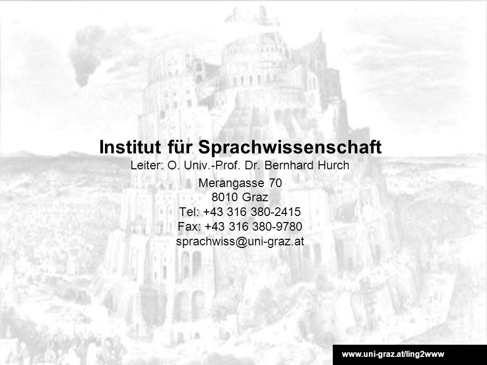 www.uni-graz.at/ling2www Institut für Sprachwissenschaft Leiter: O. Univ.-Prof. Dr. Bernhard Hurch Merangasse 70 8010 Graz Tel: +43 316 380-2415 Fax: