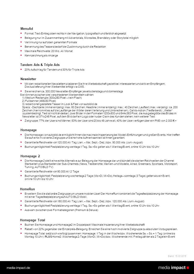 MenuAd  Format: Text-Eintrag oben rechts in der Navigation, typografisch und farblich abgesetzt  Belegung nur im Zusammenhang mit Advertorials, Microsites, Brandstory oder Storytorial möglich  Verlinkung nur auf oben genannten Formate  Benennung des Teasers bedarf der Zustimmung durch die Redaktion  Maximale Reichweite: 20 Mio.