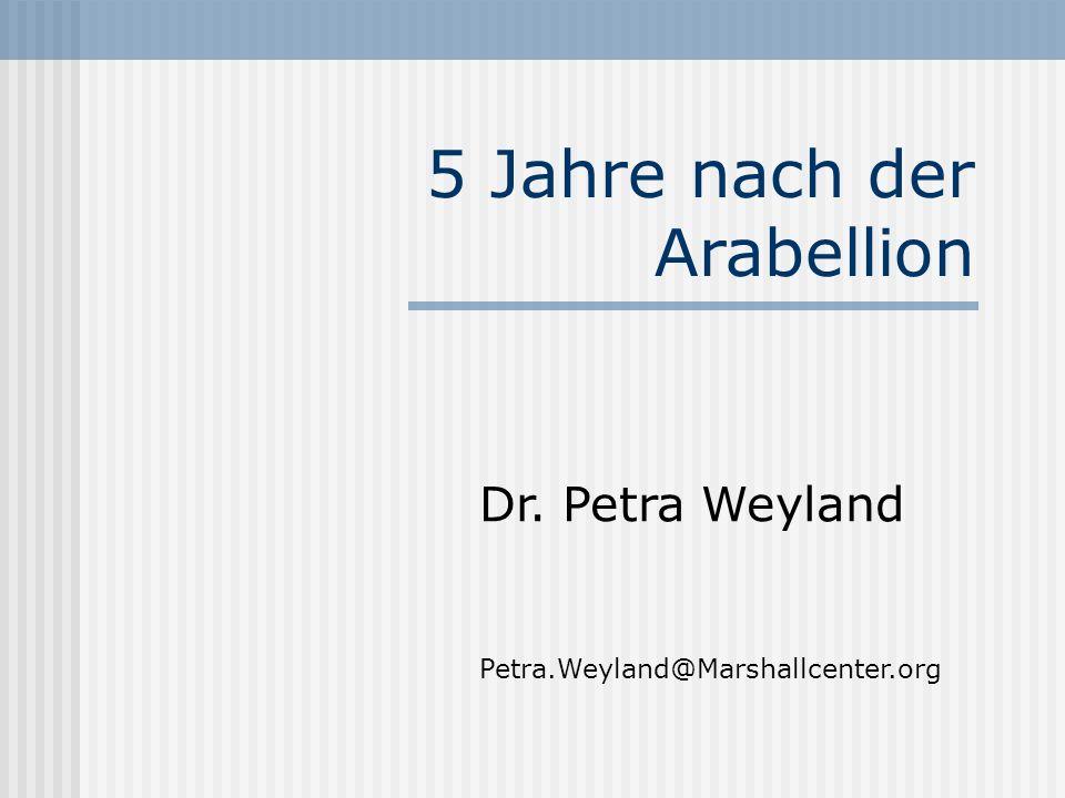 5 Jahre nach der Arabellion Dr. Petra Weyland Petra.Weyland@Marshallcenter.org