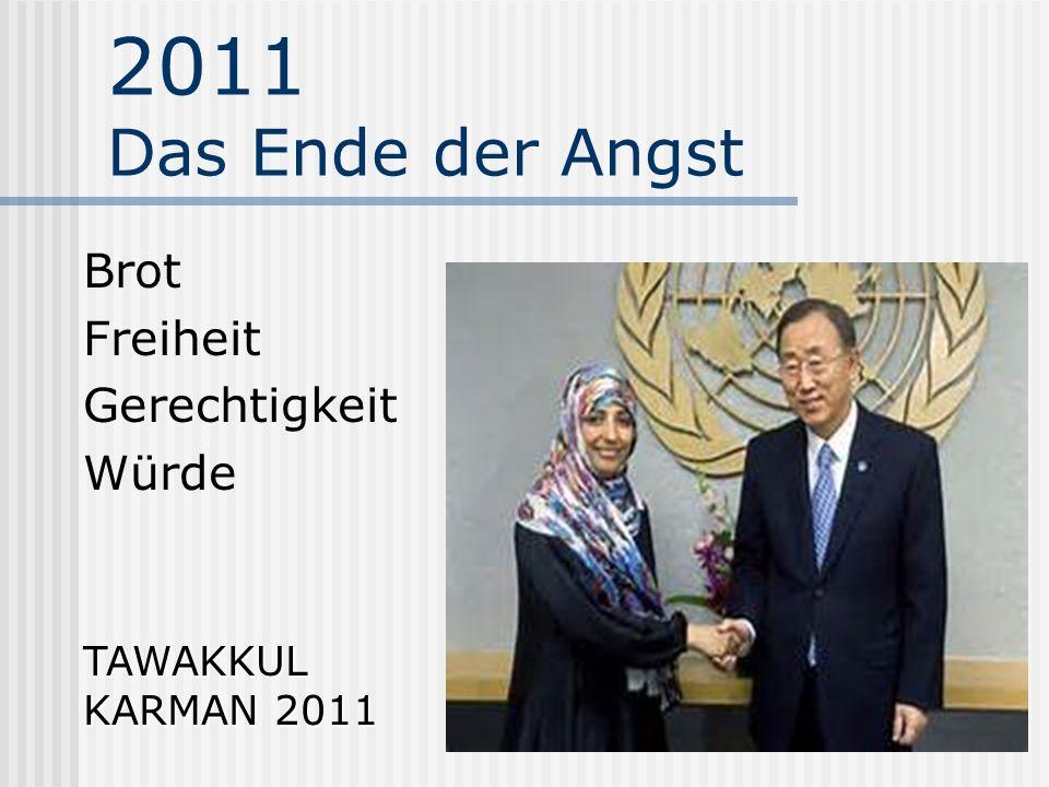 2011 Das Ende der Angst Brot Freiheit Gerechtigkeit Würde TAWAKKUL KARMAN 2011