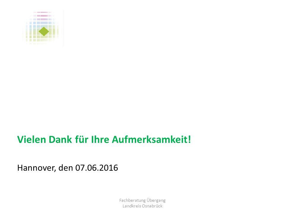 Vielen Dank für Ihre Aufmerksamkeit! Hannover, den 07.06.2016 Fachberatung Übergang Landkreis Osnabrück