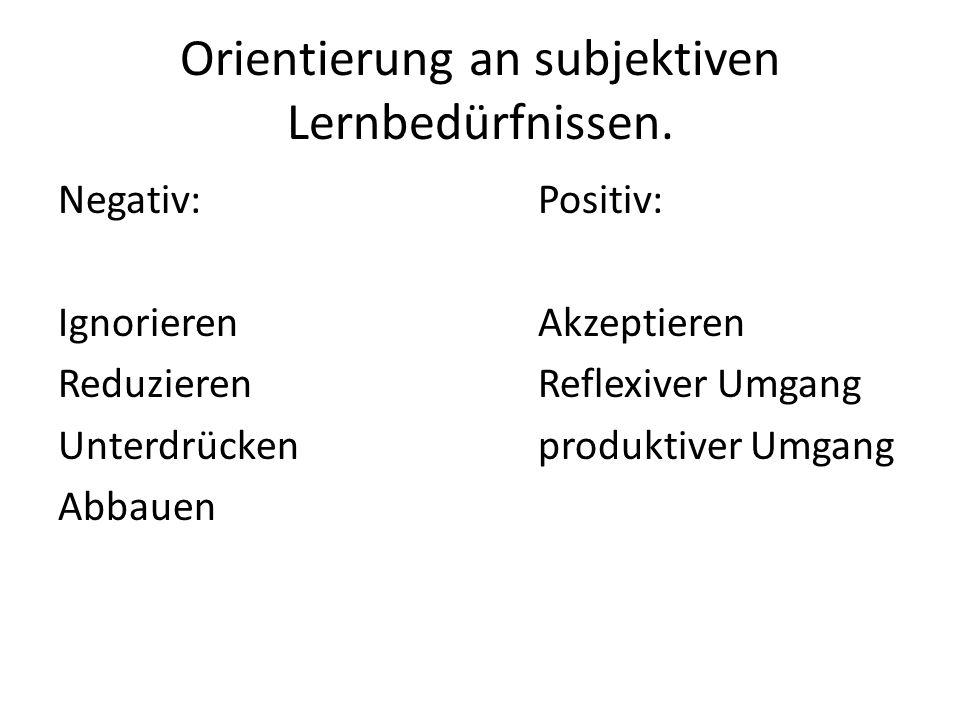 Orientierung an subjektiven Lernbedürfnissen.