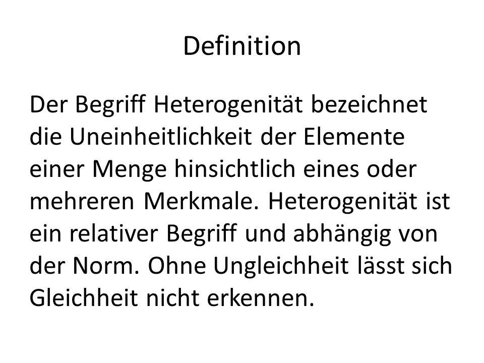 Definition Der Begriff Heterogenität bezeichnet die Uneinheitlichkeit der Elemente einer Menge hinsichtlich eines oder mehreren Merkmale.