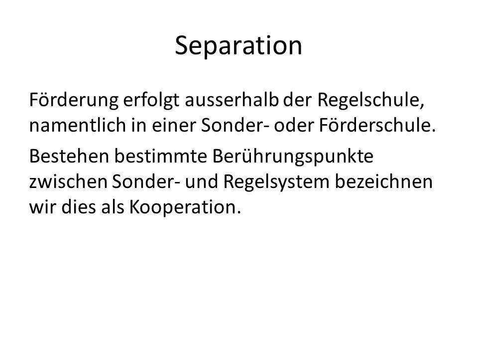 Separation Förderung erfolgt ausserhalb der Regelschule, namentlich in einer Sonder- oder Förderschule.
