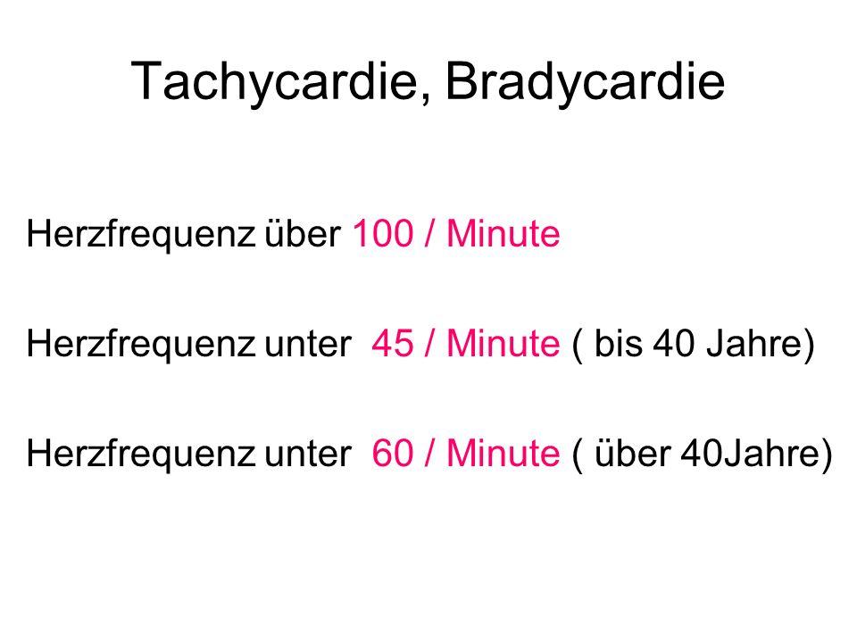 Tachycardie, Bradycardie Herzfrequenz über 100 / Minute Herzfrequenz unter 45 / Minute ( bis 40 Jahre) Herzfrequenz unter 60 / Minute ( über 40Jahre)
