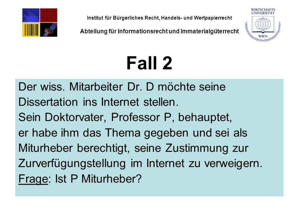 Institut für Bürgerliches Recht, Handels- und Wertpapierrecht Abteilung für Informationsrecht und Immaterialgüterrecht Fall 2 Der wiss.