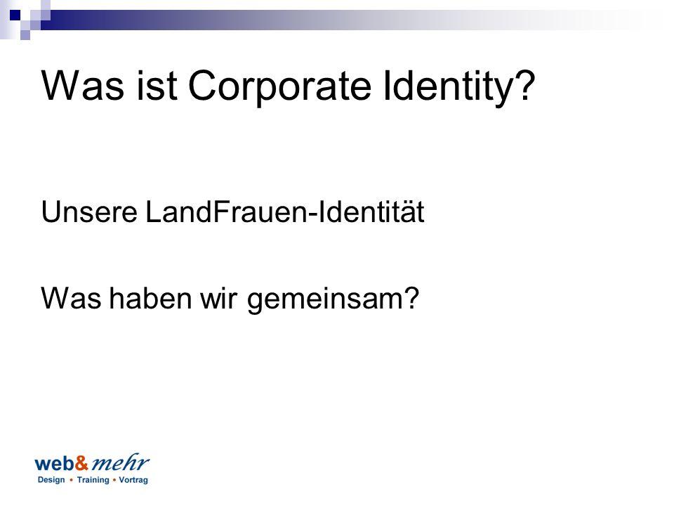 Was ist Corporate Identity Unsere LandFrauen-Identität Was haben wir gemeinsam