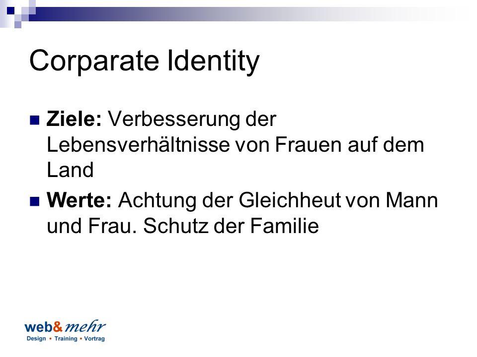 Corparate Identity Ziele: Verbesserung der Lebensverhältnisse von Frauen auf dem Land Werte: Achtung der Gleichheut von Mann und Frau.