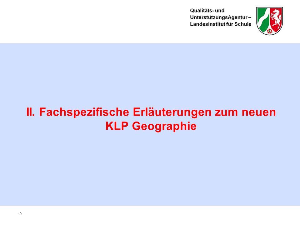 II. Fachspezifische Erläuterungen zum neuen KLP Geographie 19