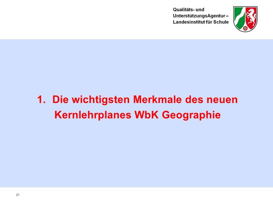 1.Die wichtigsten Merkmale des neuen Kernlehrplanes WbK Geographie 21
