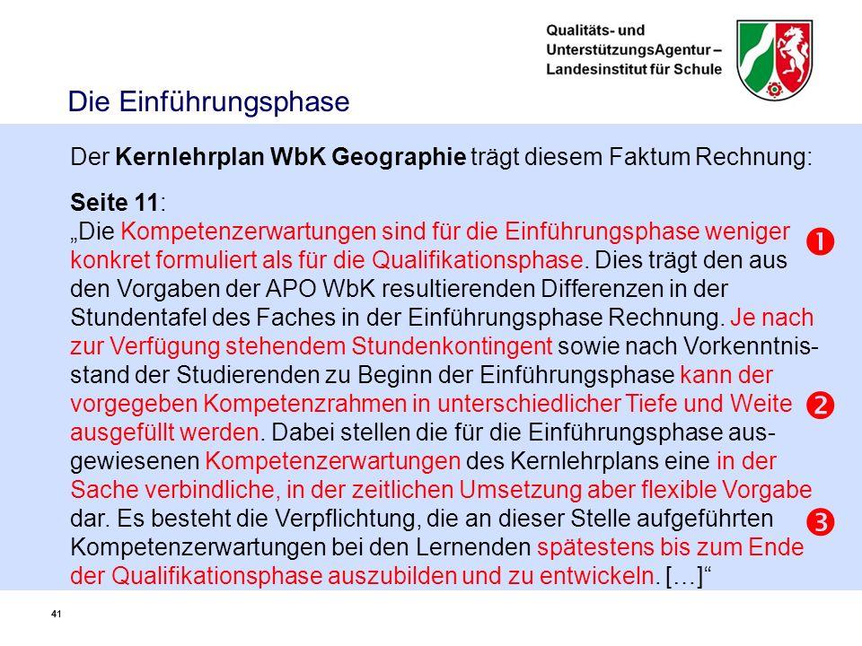 """41 Die Einführungsphase Der Kernlehrplan WbK Geographie trägt diesem Faktum Rechnung: Seite 11: """"Die Kompetenzerwartungen sind für die Einführungsphase weniger konkret formuliert als für die Qualifikationsphase."""