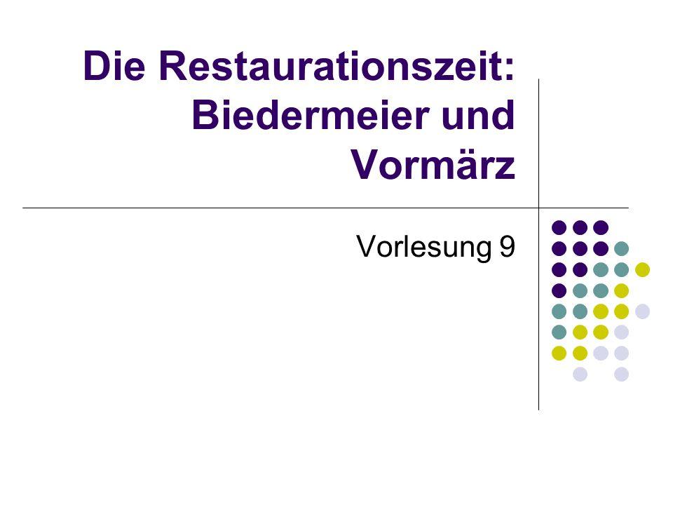 Die Restaurationszeit: Biedermeier und Vormärz Vorlesung 9