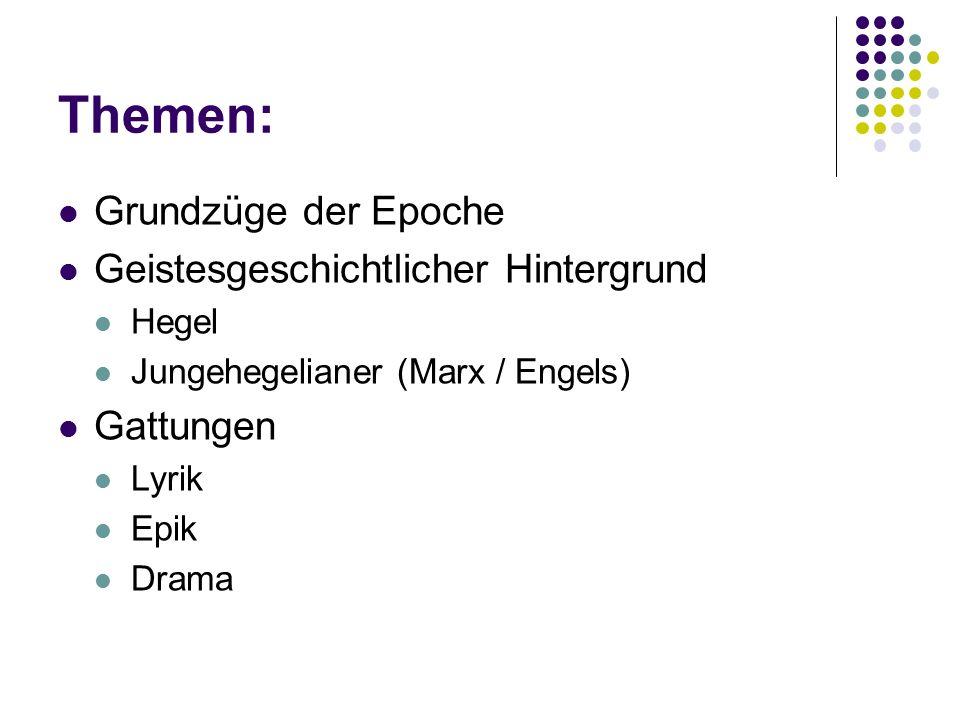 Themen: Grundzüge der Epoche Geistesgeschichtlicher Hintergrund Hegel Jungehegelianer (Marx / Engels) Gattungen Lyrik Epik Drama