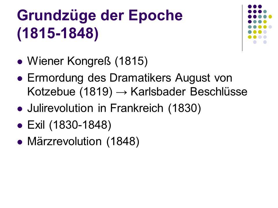 Grundzüge der Epoche (1815-1848) Wiener Kongreß (1815) Ermordung des Dramatikers August von Kotzebue (1819) → Karlsbader Beschlüsse Julirevolution in Frankreich (1830) Exil (1830-1848) Märzrevolution (1848)