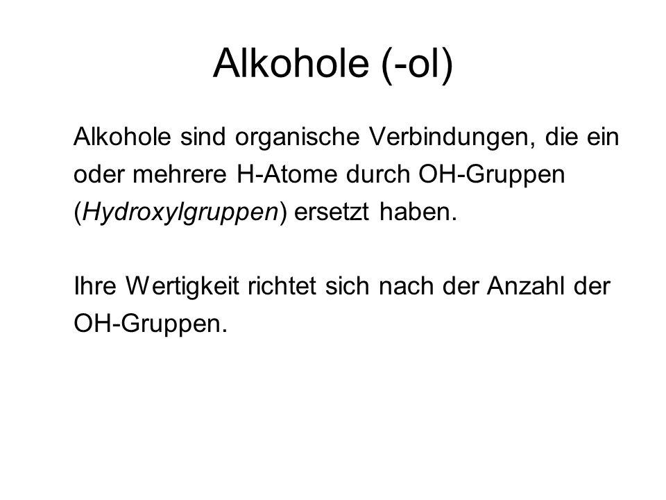 Alkohole (-ol) Alkohole sind organische Verbindungen, die ein oder mehrere H-Atome durch OH-Gruppen (Hydroxylgruppen) ersetzt haben.