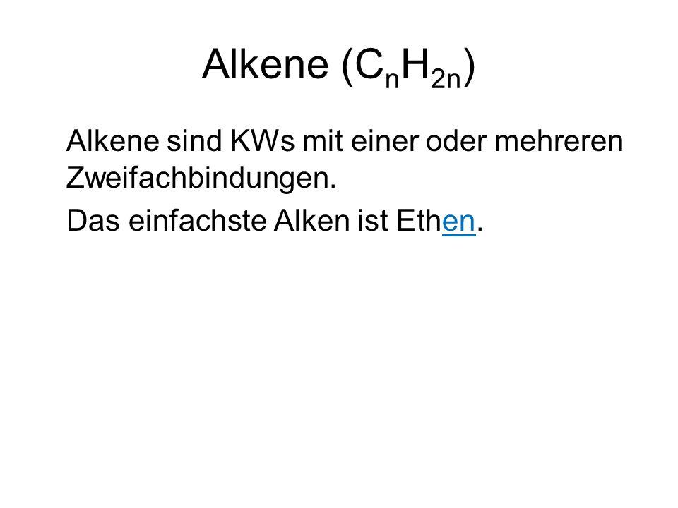 Alkene (C n H 2n ) Alkene sind KWs mit einer oder mehreren Zweifachbindungen.