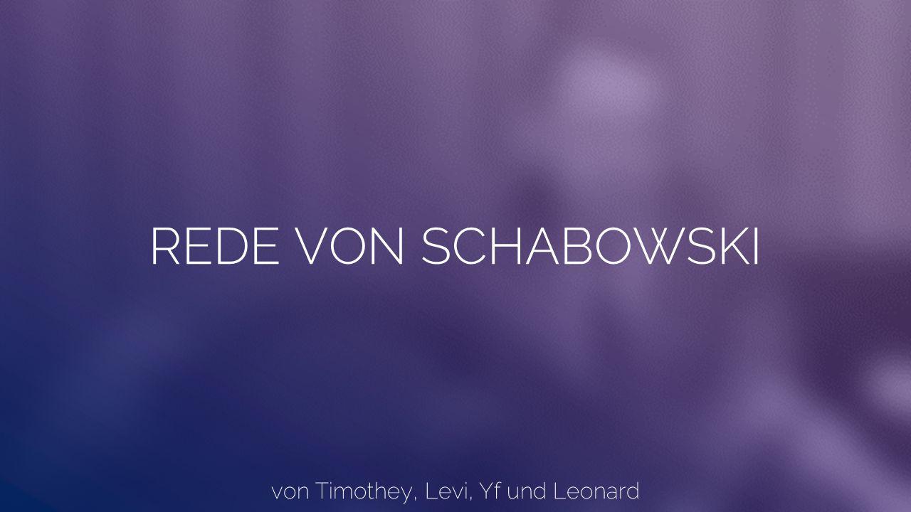 REDE VON SCHABOWSKI von Timothey, Levi, Yf und Leonard