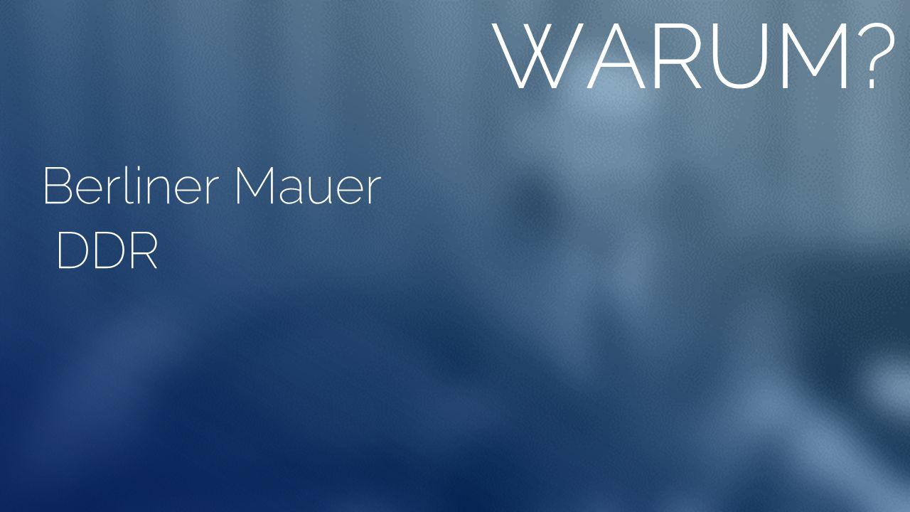 WARUM Berliner Mauer DDR