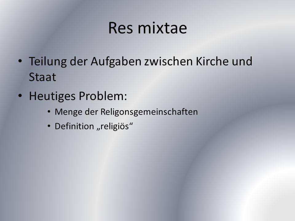 """Res mixtae Teilung der Aufgaben zwischen Kirche und Staat Heutiges Problem: Menge der Religonsgemeinschaften Definition """"religiös"""